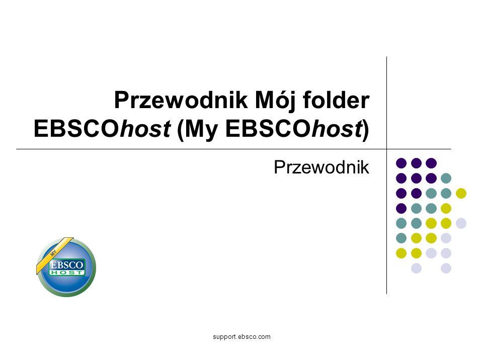 support.ebsco.com Przewodnik Mój folder EBSCOhost (My EBSCOhost) Przewodnik