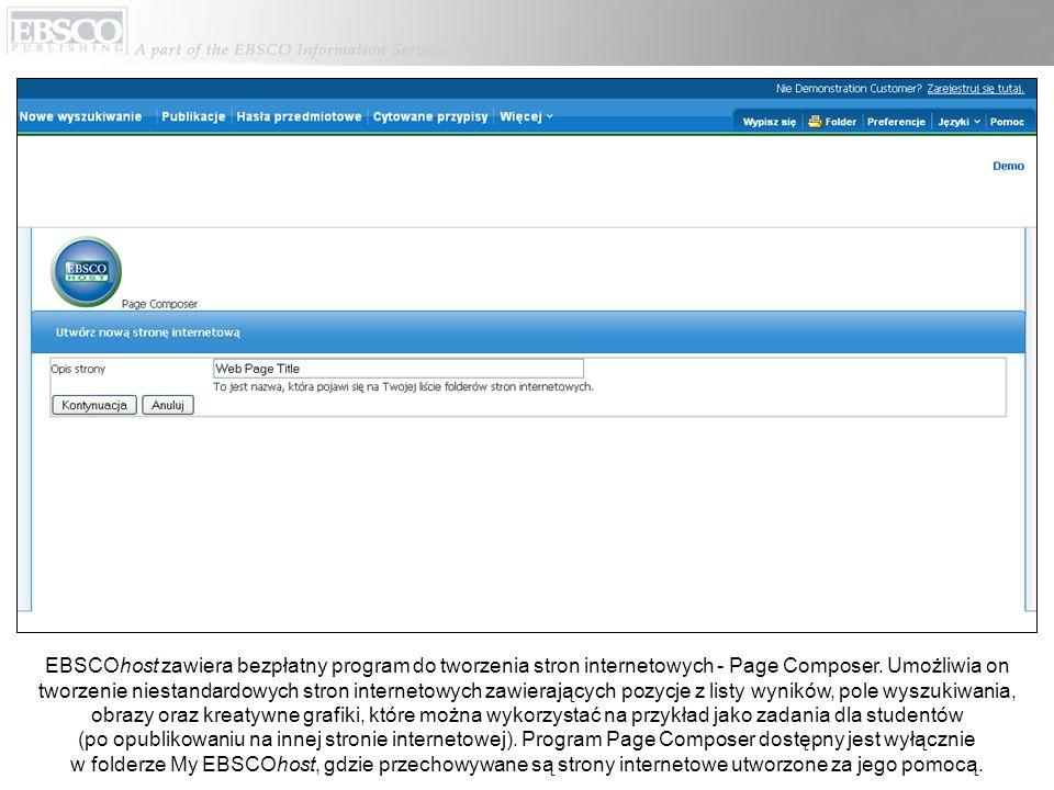 EBSCOhost zawiera bezpłatny program do tworzenia stron internetowych - Page Composer. Umożliwia on tworzenie niestandardowych stron internetowych zawi