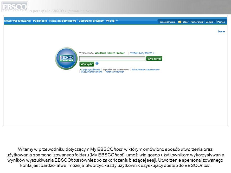 Witamy w przewodniku dotyczącym My EBSCOhost, w którym omówiono sposób utworzenia oraz użytkowania spersonalizowanego folderu (My EBSCOhost), umożliwi