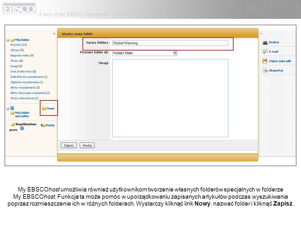 My EBSCOhost umożliwia również użytkownikom tworzenie własnych folderów specjalnych w folderze My EBSCOhost. Funkcja ta może pomóc w uporządkowaniu za