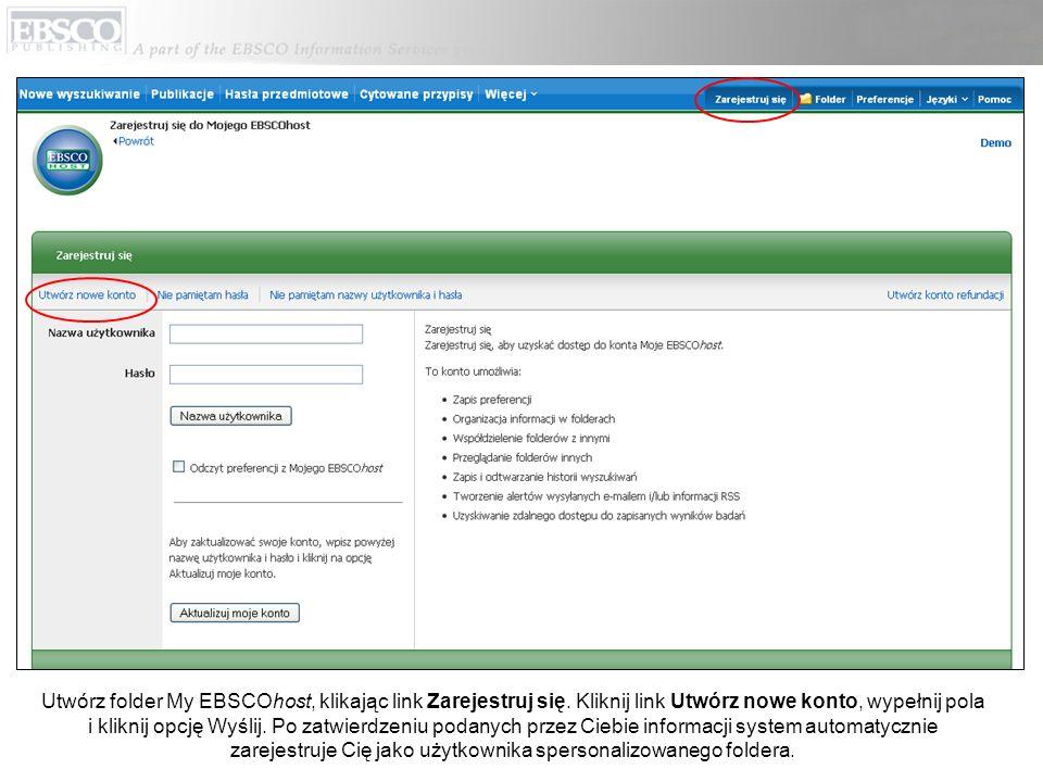 Utwórz folder My EBSCOhost, klikając link Zarejestruj się. Kliknij link Utwórz nowe konto, wypełnij pola i kliknij opcję Wyślij. Po zatwierdzeniu poda