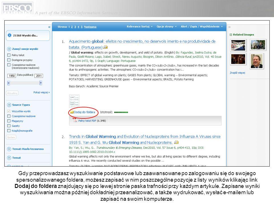 Klikając link Alert/Zapis/Współdzielenie, a następnie klikając link z szukanym terminem obok opcji Dodaj wyszukiwanie do foldera, możesz dodać do swojego spersonalizowanego foldera stały link do wyszukiwania, który można przesłać e-mailem, zapisać lub kliknąć później w celu uruchomienia wyszukiwania umożliwiającego wyświetlenie nowych wyników dodanych do bazy danych.