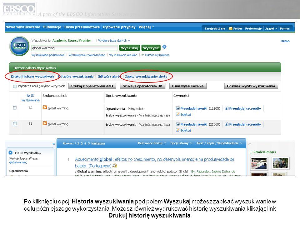 Po kliknięciu opcji Historia wyszukiwania pod polem Wyszukaj możesz zapisać wyszukiwanie w celu późniejszego wykorzystania. Możesz również wydrukować