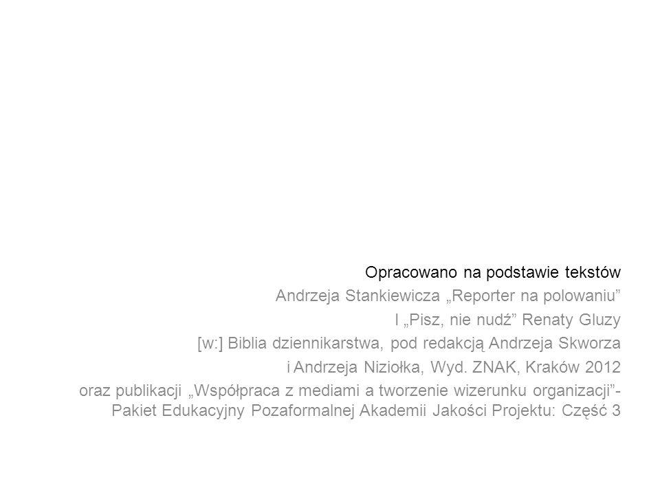 Opracowano na podstawie tekstów Andrzeja Stankiewicza Reporter na polowaniu I Pisz, nie nudź Renaty Gluzy [w:] Biblia dziennikarstwa, pod redakcją And