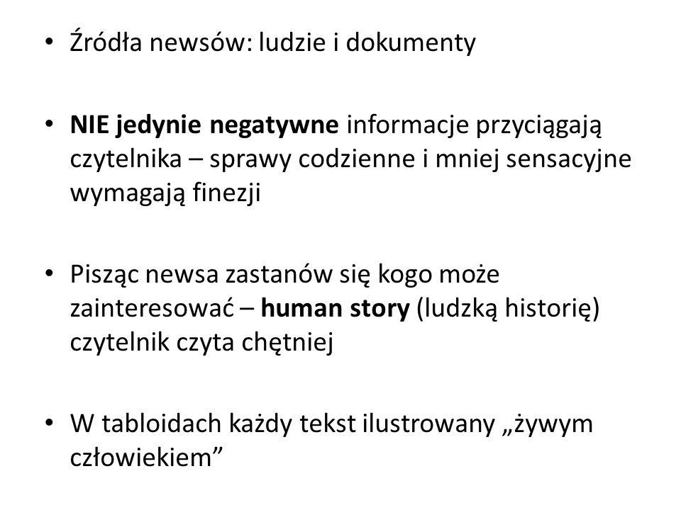 Źródła newsów: ludzie i dokumenty NIE jedynie negatywne informacje przyciągają czytelnika – sprawy codzienne i mniej sensacyjne wymagają finezji Piszą