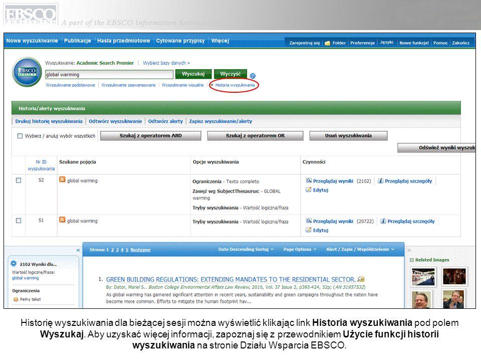 Historię wyszukiwania dla bieżącej sesji można wyświetlić klikając link Historia wyszukiwania pod polem Wyszukaj. Aby uzyskać więcej informacji, zapoz