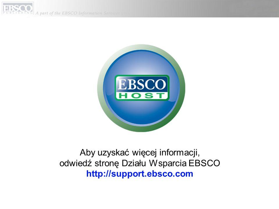 Aby uzyskać więcej informacji, odwiedź stronę Działu Wsparcia EBSCO http://support.ebsco.com