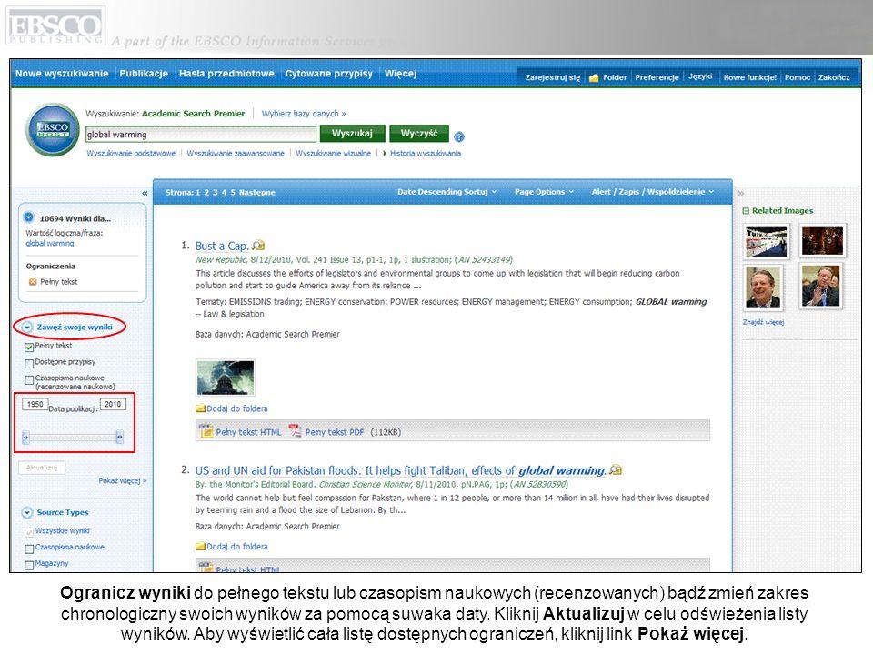 Ogranicz wyniki do pełnego tekstu lub czasopism naukowych (recenzowanych) bądź zmień zakres chronologiczny swoich wyników za pomocą suwaka daty. Klikn