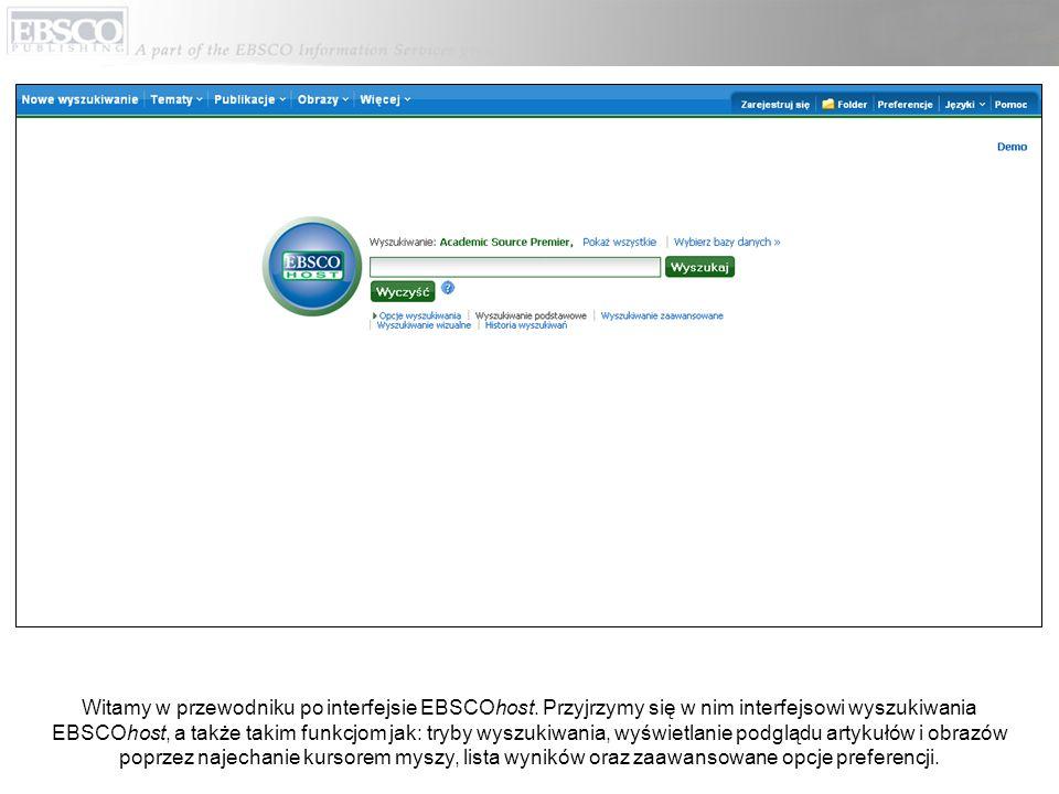 Witamy w przewodniku po interfejsie EBSCOhost. Przyjrzymy się w nim interfejsowi wyszukiwania EBSCOhost, a także takim funkcjom jak: tryby wyszukiwani