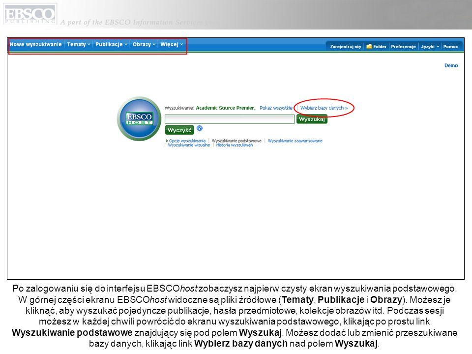 Po zalogowaniu się do interfejsu EBSCOhost zobaczysz najpierw czysty ekran wyszukiwania podstawowego. W górnej części ekranu EBSCOhost widoczne są pli