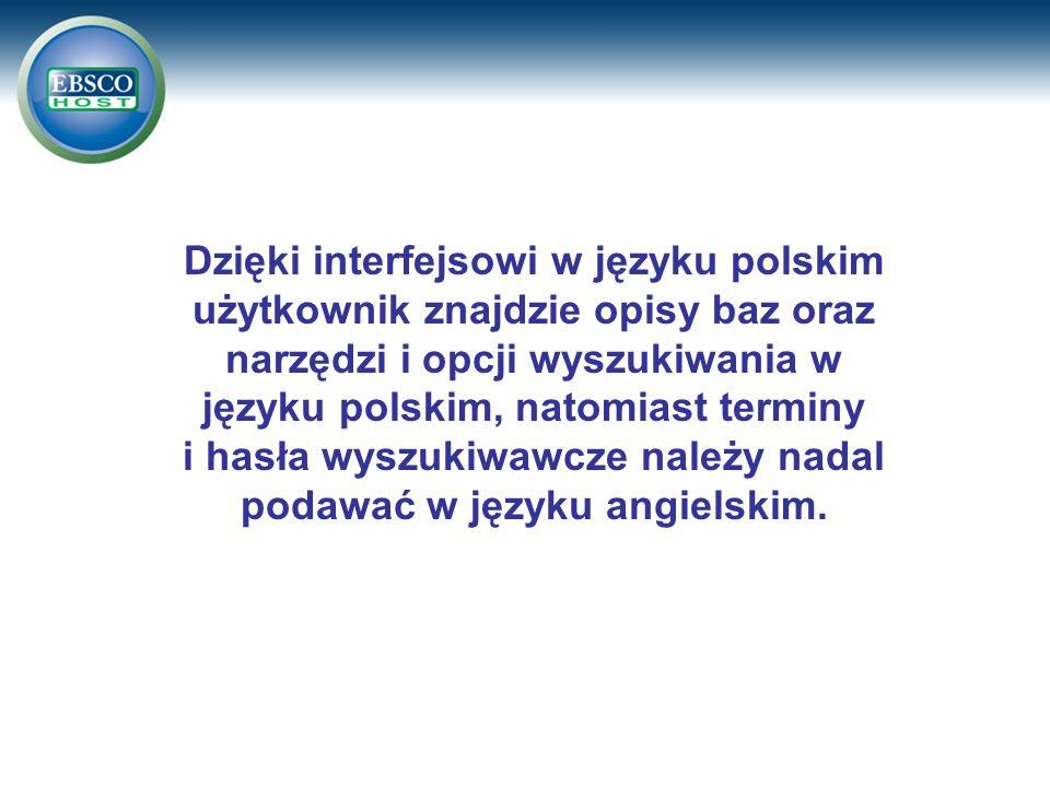 Dzięki interfejsowi w języku polskim użytkownik znajdzie opisy baz oraz narzędzi i opcji wyszukiwania w języku polskim, natomiast terminy i hasła wyszukiwawcze należy nadal podawać w języku angielskim.