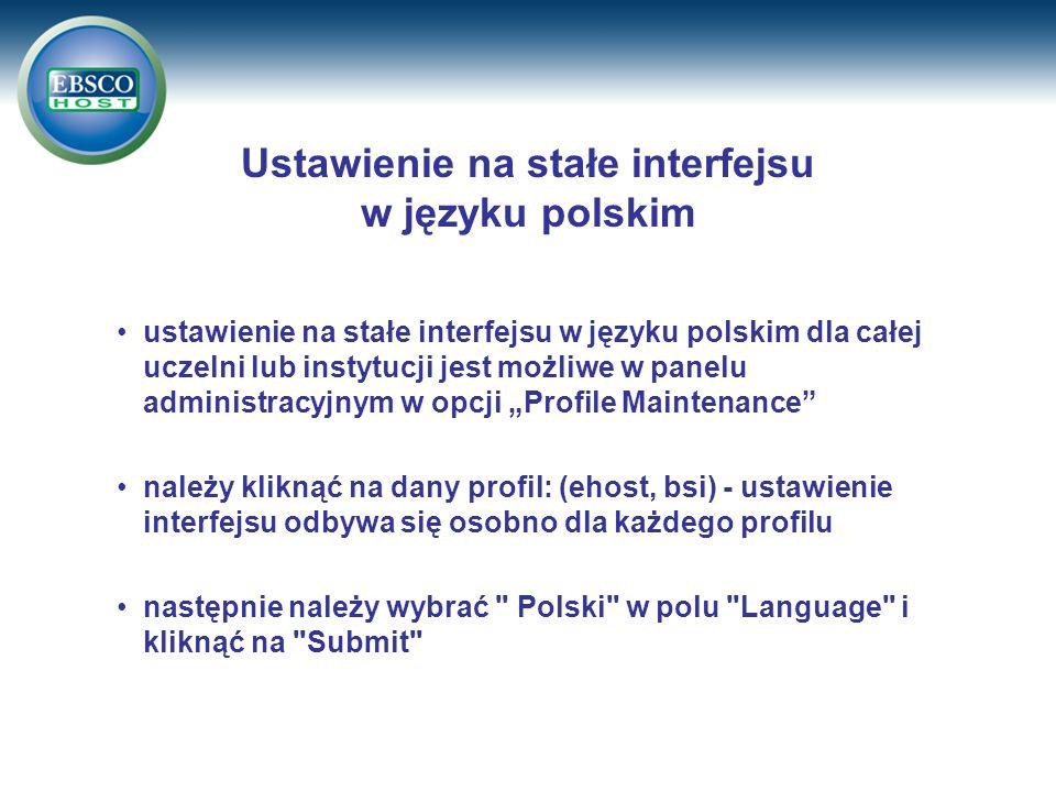 Ustawienie na stałe interfejsu w języku polskim ustawienie na stałe interfejsu w języku polskim dla całej uczelni lub instytucji jest możliwe w panelu administracyjnym w opcji Profile Maintenance należy kliknąć na dany profil: (ehost, bsi) - ustawienie interfejsu odbywa się osobno dla każdego profilu następnie należy wybrać Polski w polu Language i kliknąć na Submit