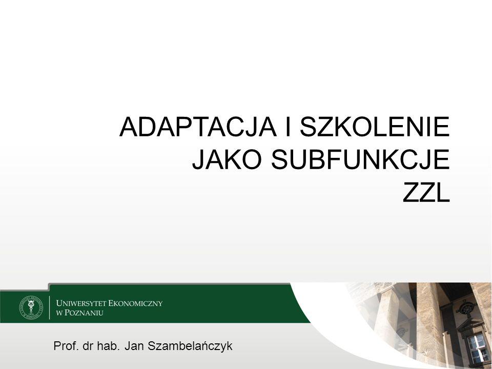 ADAPTACJA I SZKOLENIE JAKO SUBFUNKCJE ZZL Prof. dr hab. Jan Szambelańczyk