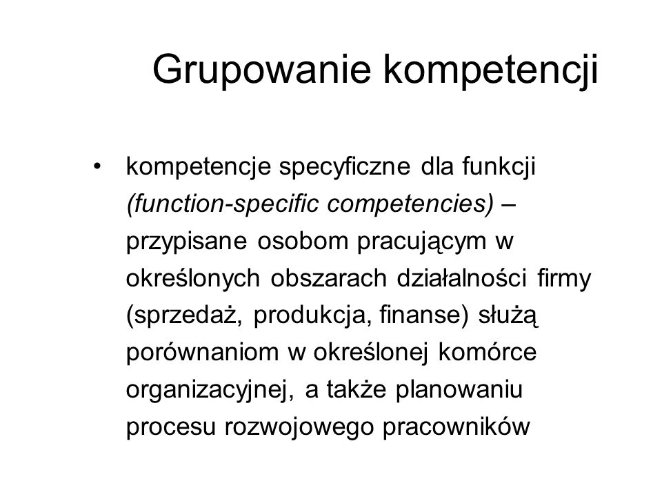 kompetencje specyficzne dla funkcji (function-specific competencies) – przypisane osobom pracującym w określonych obszarach działalności firmy (sprzed