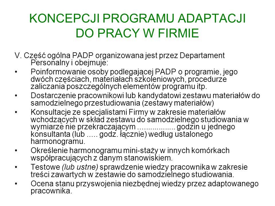 KONCEPCJI PROGRAMU ADAPTACJI DO PRACY W FIRMIE V. Część ogólna PADP organizowana jest przez Departament Personalny i obejmuje: Poinformowanie osoby po