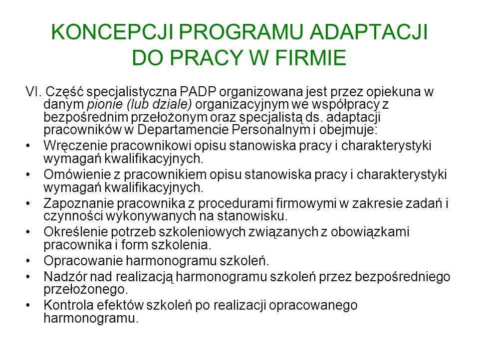 KONCEPCJI PROGRAMU ADAPTACJI DO PRACY W FIRMIE VI. Część specjalistyczna PADP organizowana jest przez opiekuna w danym pionie (lub dziale) organizacyj