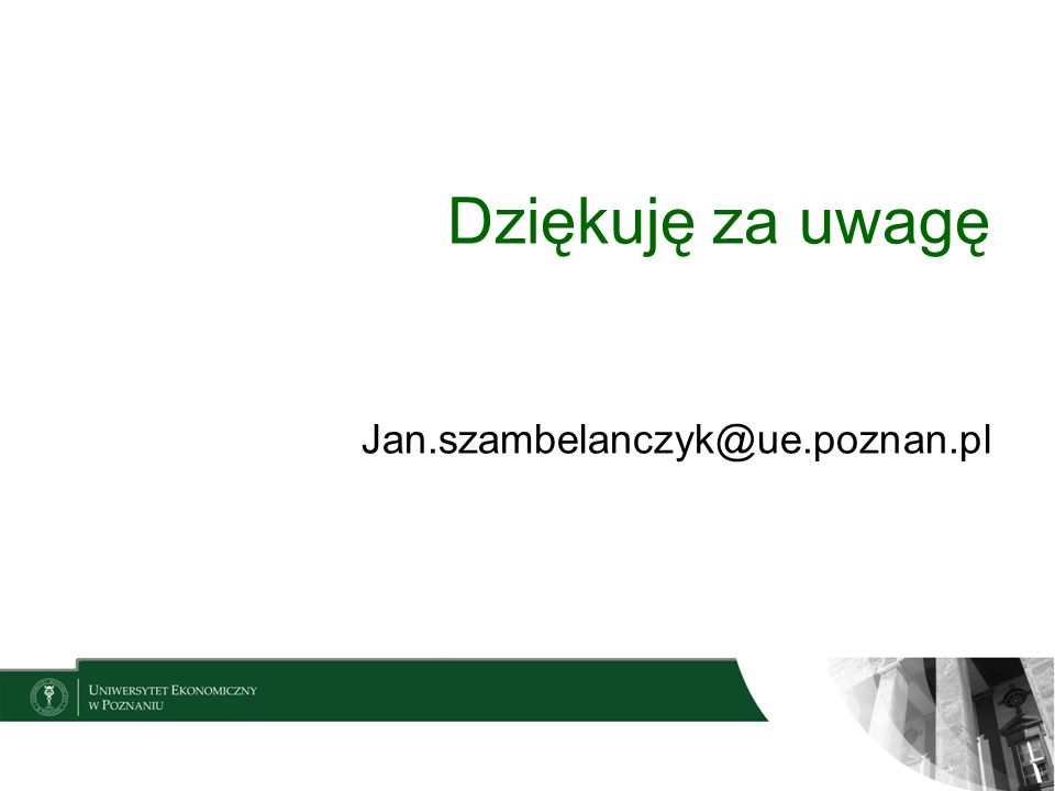 Dziękuję za uwagę Jan.szambelanczyk@ue.poznan.pl