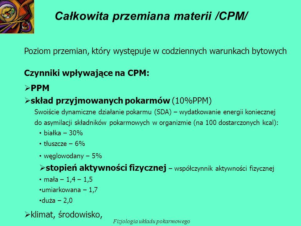 Całkowita przemiana materii /CPM/ Poziom przemian, który występuje w codziennych warunkach bytowych Czynniki wpływające na CPM: PPM skład przyjmowanyc