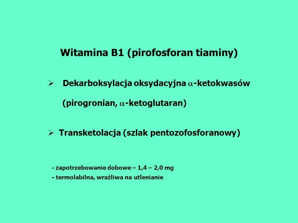 Witamina B1 (pirofosforan tiaminy) Dekarboksylacja oksydacyjna -ketokwasów (pirogronian, -ketoglutaran) Transketolacja (szlak pentozofosforanowy) - za