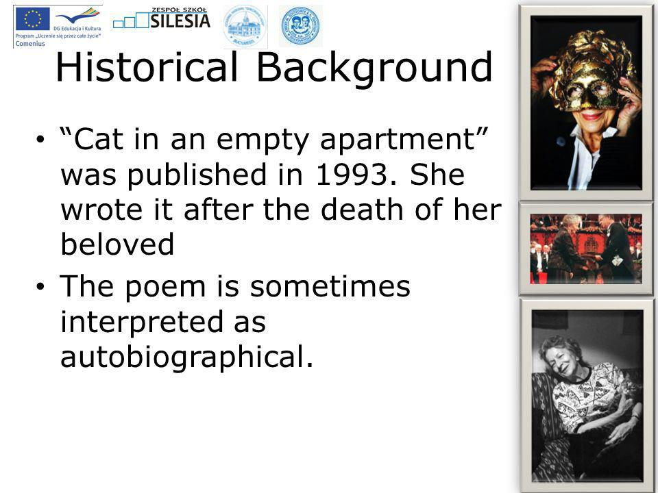 Historical Background Cat in an empty apartment was published in 1993. She wrote it after the death of her beloved The poem is sometimes interpreted a