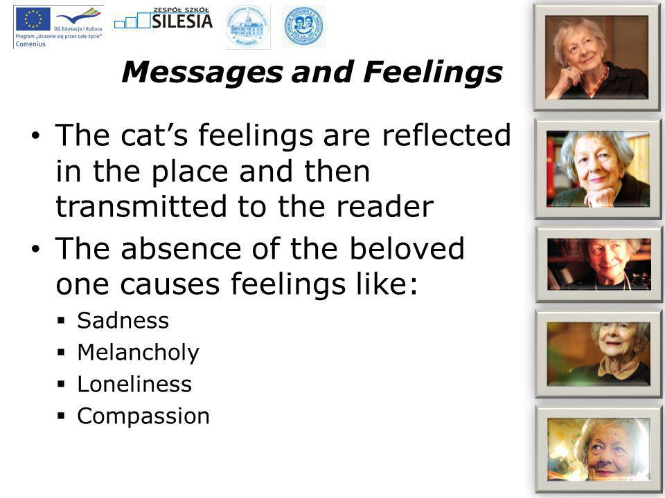 Messages and Feelings The cats feelings are reflected in the place and then transmitted to the reader The absence of the beloved one causes feelings l