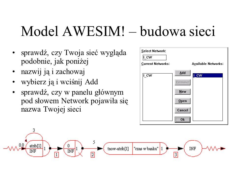 Model AWESIM! – budowa sieci sprawdź, czy Twoja sieć wygląda podobnie, jak poniżej nazwij ją i zachowaj wybierz ją i wciśnij Add sprawdź, czy w panelu