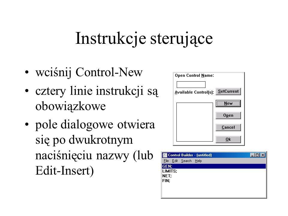 Instrukcje sterujące wciśnij Control-New cztery linie instrukcji są obowiązkowe pole dialogowe otwiera się po dwukrotnym naciśnięciu nazwy (lub Edit-I