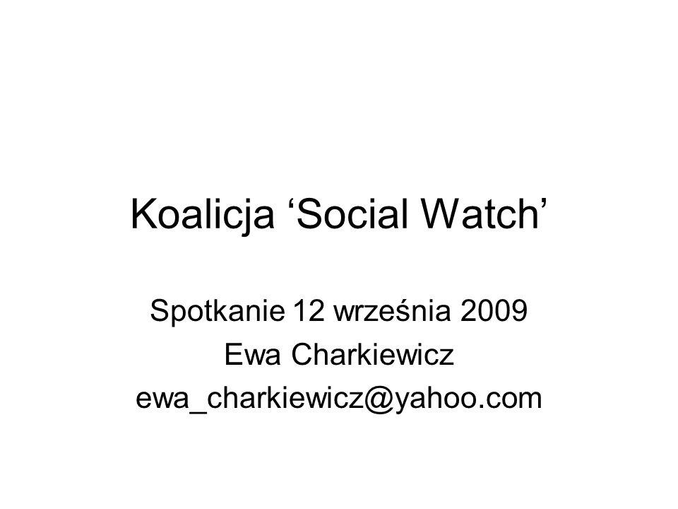 Koalicja Social Watch Spotkanie 12 września 2009 Ewa Charkiewicz ewa_charkiewicz@yahoo.com