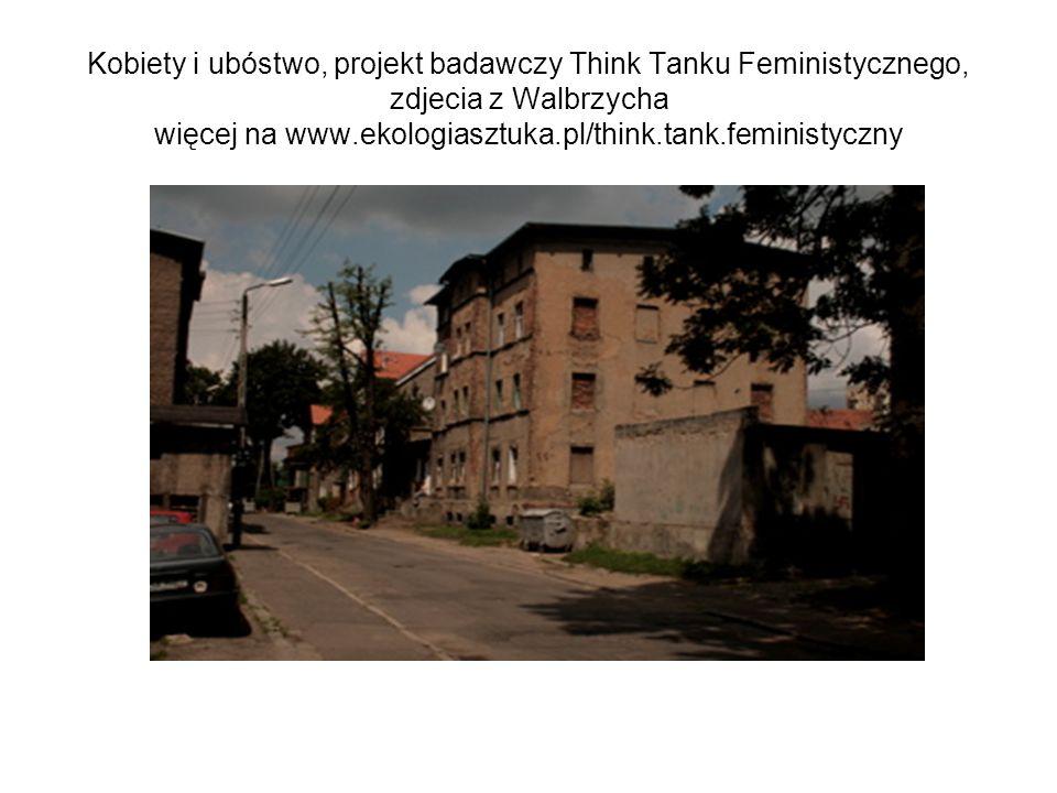 Kobiety i ubóstwo, projekt badawczy Think Tanku Feministycznego, zdjecia z Walbrzycha więcej na www.ekologiasztuka.pl/think.tank.feministyczny