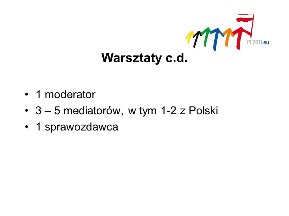 Warsztaty c.d. 1 moderator 3 – 5 mediatorów, w tym 1-2 z Polski 1 sprawozdawca