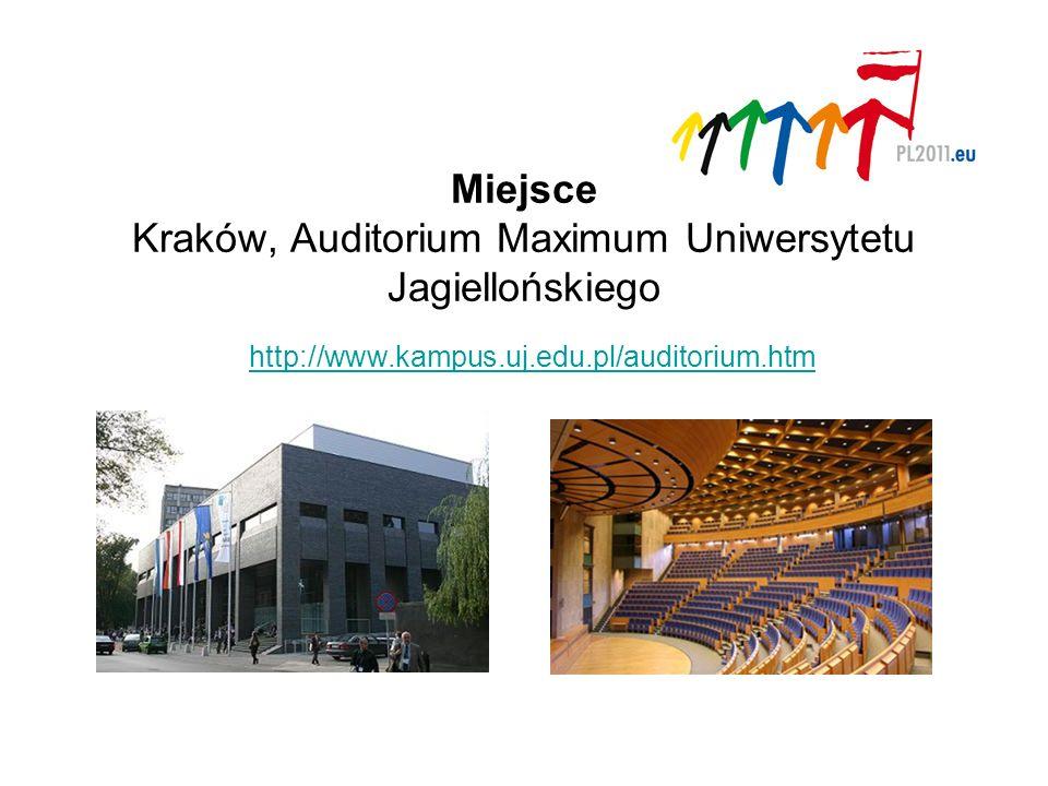 Miejsce Kraków, Auditorium Maximum Uniwersytetu Jagiellońskiego http://www.kampus.uj.edu.pl/auditorium.htm http://www.kampus.uj.edu.pl/auditorium.htm