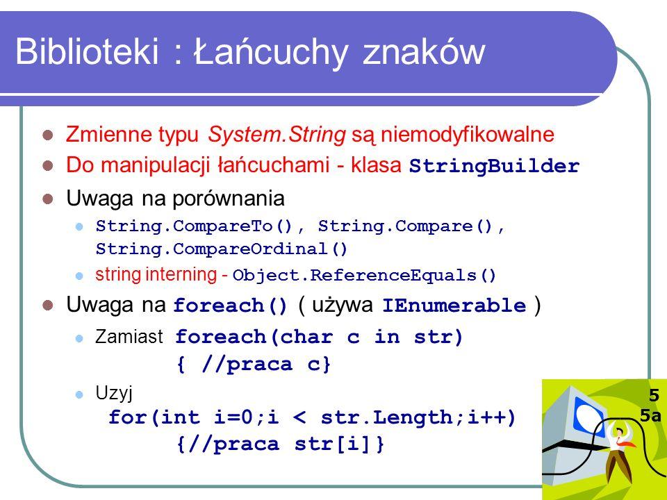 Biblioteki : Łańcuchy znaków Zmienne typu System.String są niemodyfikowalne Do manipulacji łańcuchami - klasa StringBuilder Uwaga na porównania String