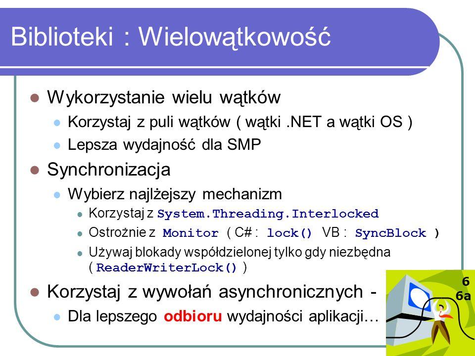 Biblioteki : Wielowątkowość Wykorzystanie wielu wątków Korzystaj z puli wątków ( wątki.NET a wątki OS ) Lepsza wydajność dla SMP Synchronizacja Wybier