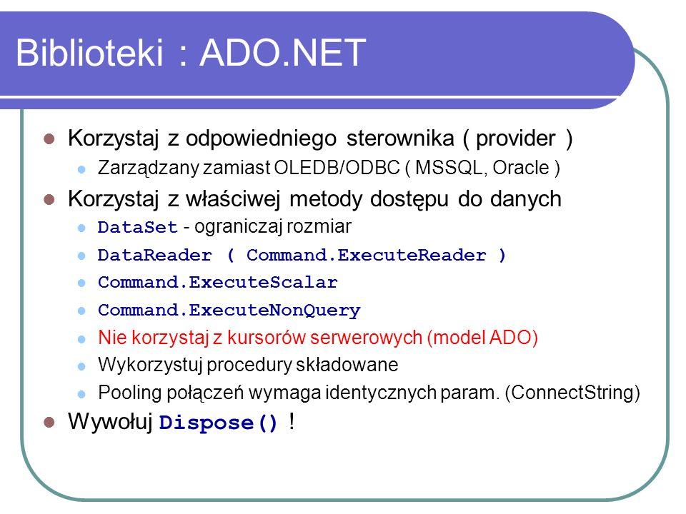 Biblioteki : ADO.NET Korzystaj z odpowiedniego sterownika ( provider ) Zarządzany zamiast OLEDB/ODBC ( MSSQL, Oracle ) Korzystaj z właściwej metody do