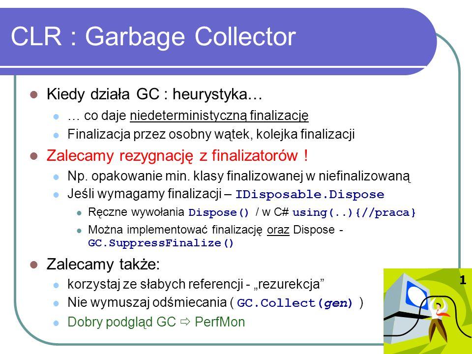 CLR : Garbage Collector Kiedy działa GC : heurystyka… … co daje niedeterministyczną finalizację Finalizacja przez osobny wątek, kolejka finalizacji Za