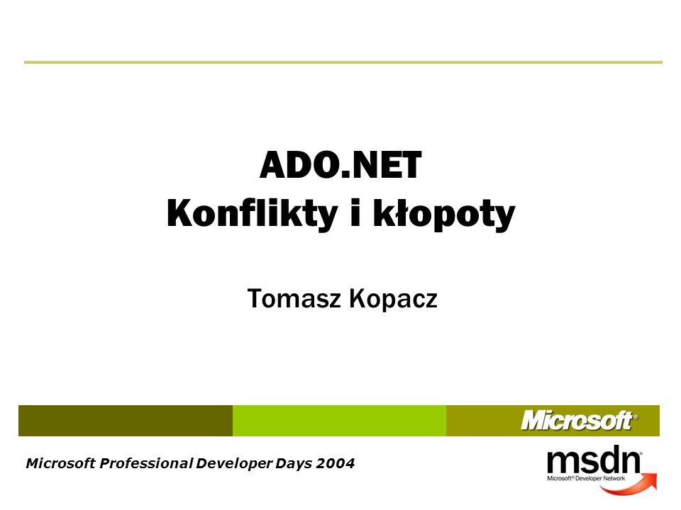 Microsoft Professional Developer Days 2004 ADO.NET Konflikty i kłopoty Tomasz Kopacz