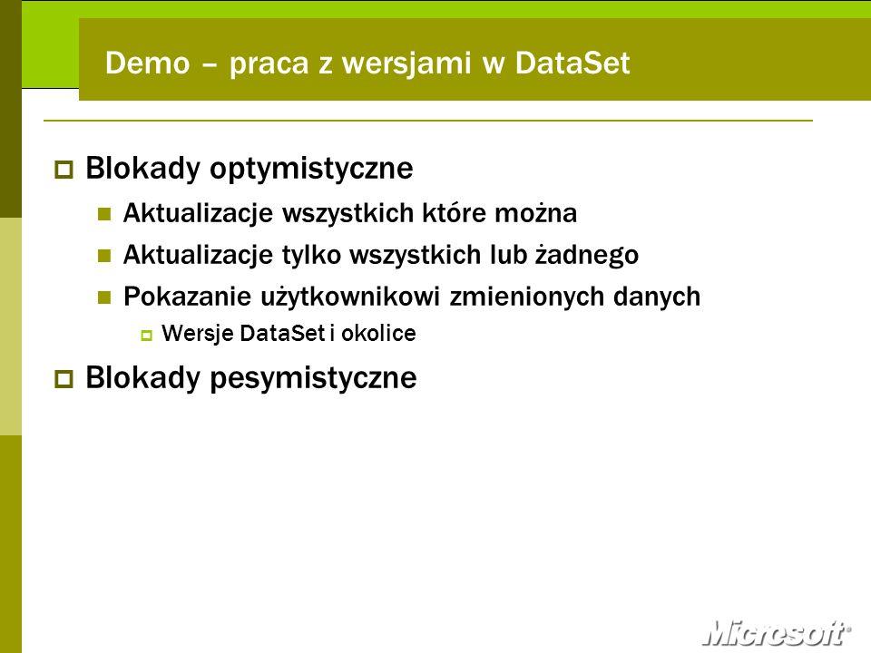 Demo – praca z wersjami w DataSet Blokady optymistyczne Aktualizacje wszystkich które można Aktualizacje tylko wszystkich lub żadnego Pokazanie użytko
