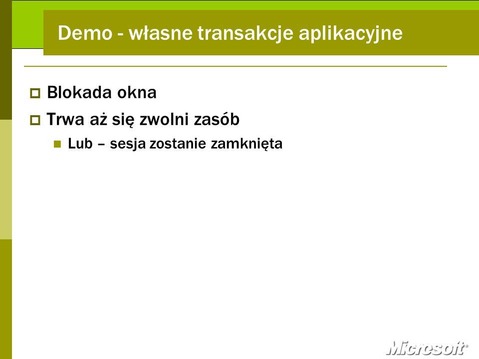 Demo - własne transakcje aplikacyjne Blokada okna Trwa aż się zwolni zasób Lub – sesja zostanie zamknięta