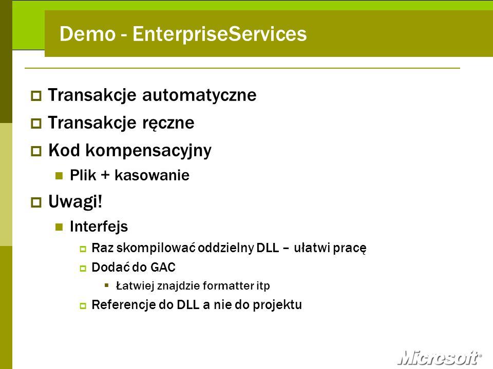 Demo - EnterpriseServices Transakcje automatyczne Transakcje ręczne Kod kompensacyjny Plik + kasowanie Uwagi! Interfejs Raz skompilować oddzielny DLL