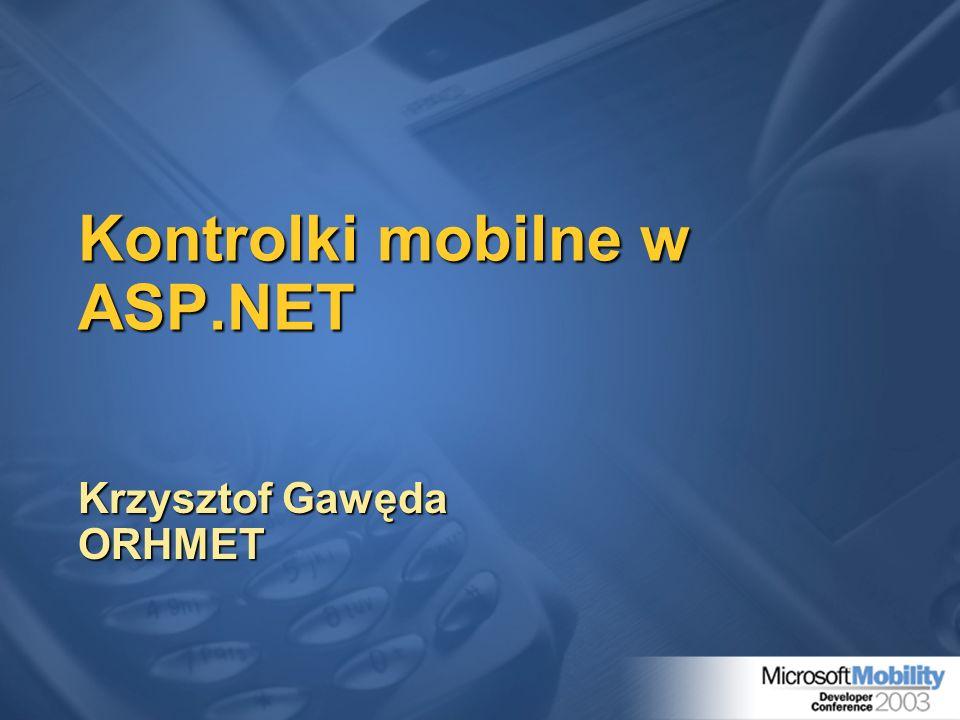Kontrolki mobilne w ASP.NET Krzysztof Gawęda ORHMET