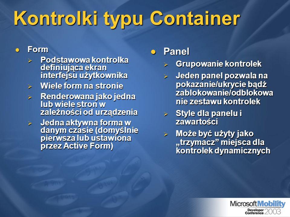 Kontrolki typu Container Form Form Podstawowa kontrolka definiująca ekran interfejsu użytkownika Podstawowa kontrolka definiująca ekran interfejsu uży