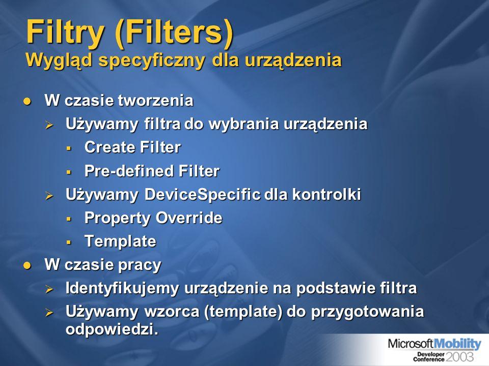 Filtry (Filters) Wygląd specyficzny dla urządzenia W czasie tworzenia W czasie tworzenia Używamy filtra do wybrania urządzenia Używamy filtra do wybra