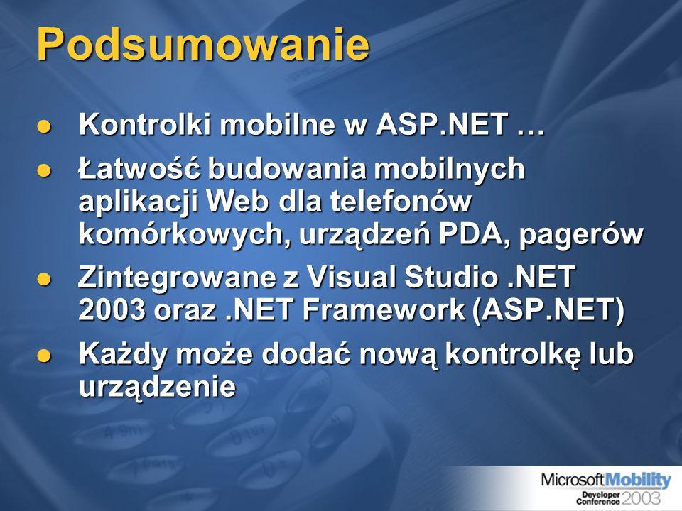 Podsumowanie Kontrolki mobilne w ASP.NET … Kontrolki mobilne w ASP.NET … Łatwość budowania mobilnych aplikacji Web dla telefonów komórkowych, urządzeń