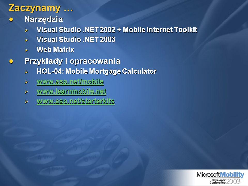 Zaczynamy … Narzędzia Narzędzia Visual Studio.NET 2002 + Mobile Internet Toolkit Visual Studio.NET 2002 + Mobile Internet Toolkit Visual Studio.NET 20