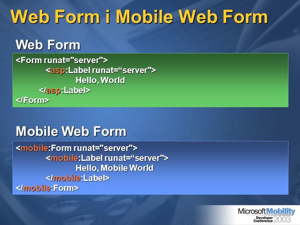 Web Form i Mobile Web Form Mobile Web Form Hello, Mobile World Hello, World </Form> Web Form