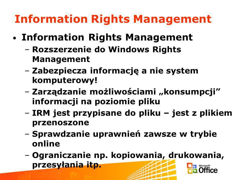 Information Rights Management –Rozszerzenie do Windows Rights Management –Zabezpiecza informację a nie system komputerowy.