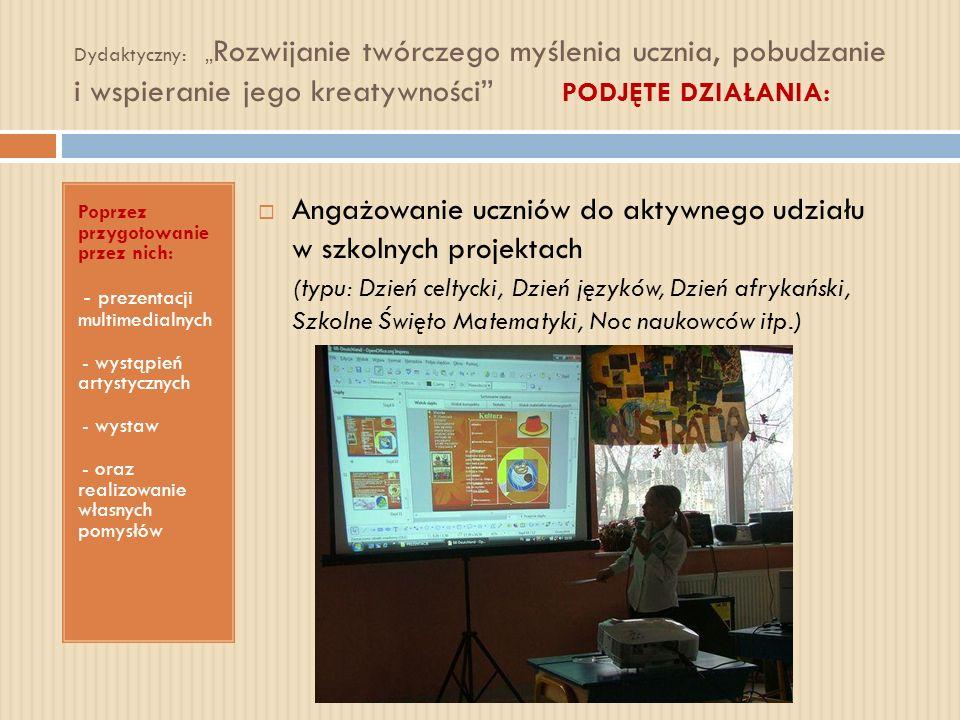 Dydaktyczny: Rozwijanie twórczego myślenia ucznia, pobudzanie i wspieranie jego kreatywności PODJĘTE DZIAŁANIA: Poprzez przygotowanie przez nich: - -
