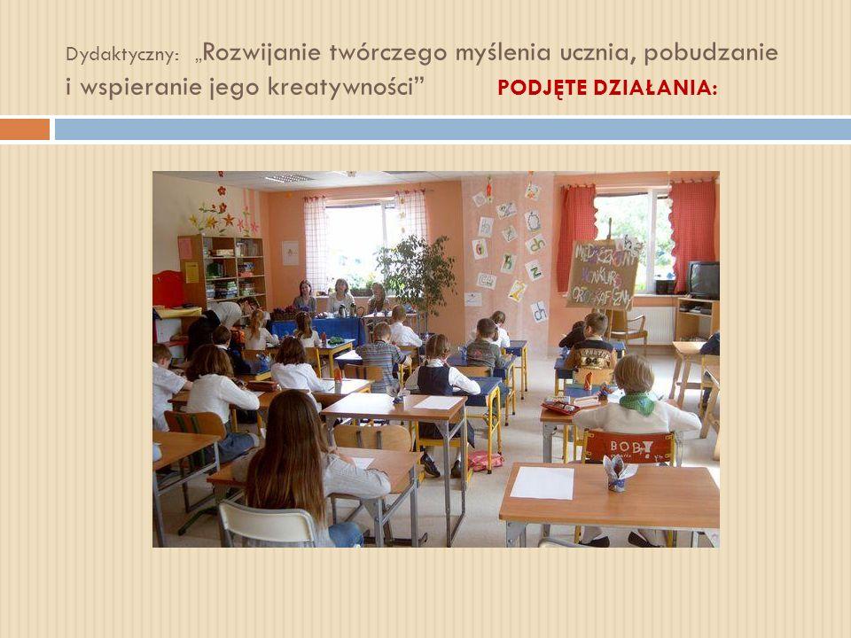 Dydaktyczny: Rozwijanie twórczego myślenia ucznia, pobudzanie i wspieranie jego kreatywności PODJĘTE DZIAŁANIA:
