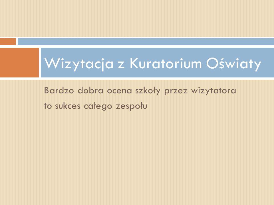 Bardzo dobra ocena szkoły przez wizytatora to sukces całego zespołu Wizytacja z Kuratorium Oświaty