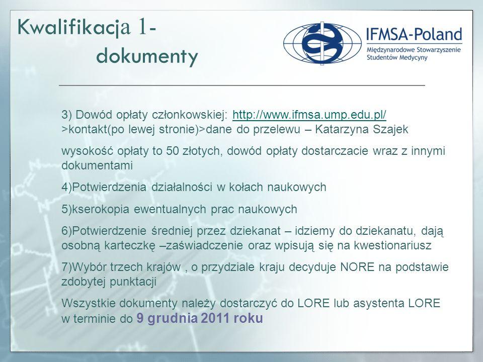 Kwalifikacj a 1 - dokumenty 3) Dowód opłaty członkowskiej: http://www.ifmsa.ump.edu.pl/ >kontakt(po lewej stronie)>dane do przelewu – Katarzyna Szajek